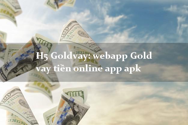H5Goldvay: webapp Gold vay tiền online app apk