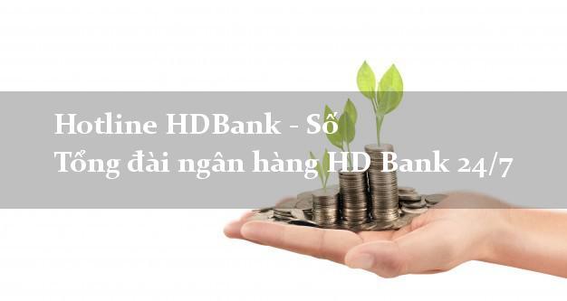 HotlineHDBank - Số Tổng đài ngân hàng HD Bank 24/7