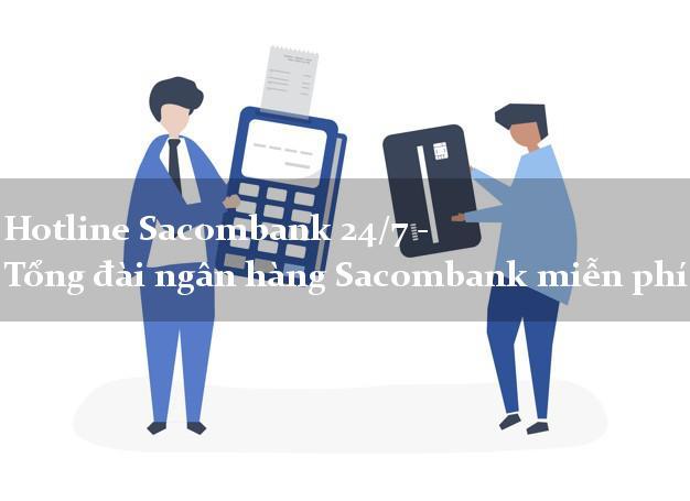 HotlineSacombank24/7 - Tổng đài ngân hàng Sacombank miễn phí