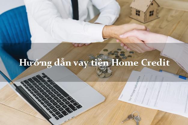Hướng dẫn vay tiền Home Credit
