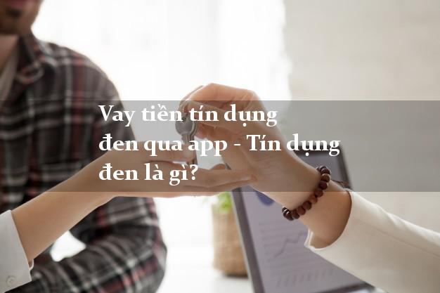 Vay tiền tín dụng đen qua app - Tindungden là gì?
