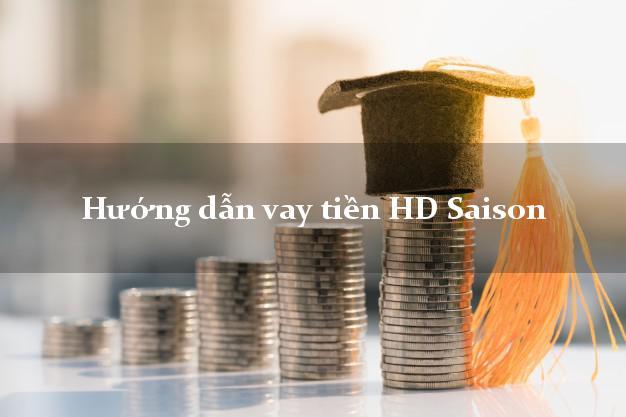 Hướng dẫn vay tiền HD Saison có tiền ngay