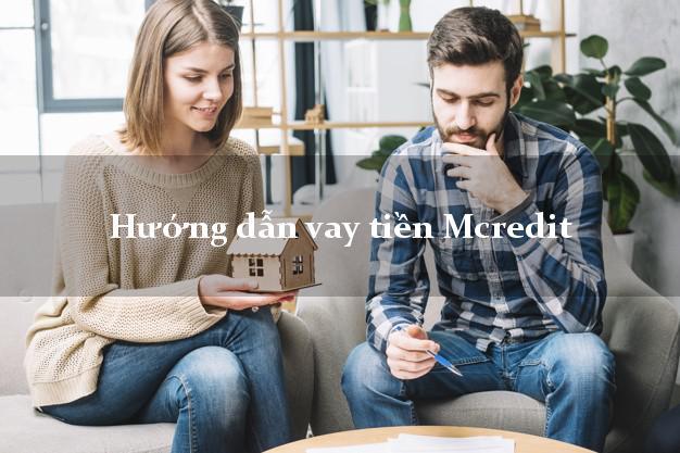 Hướng dẫn vay tiền Mcredit xét duyệt nhanh