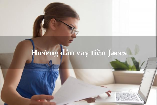 Hướng dẫn vay tiền Jaccs lãi suất thấp