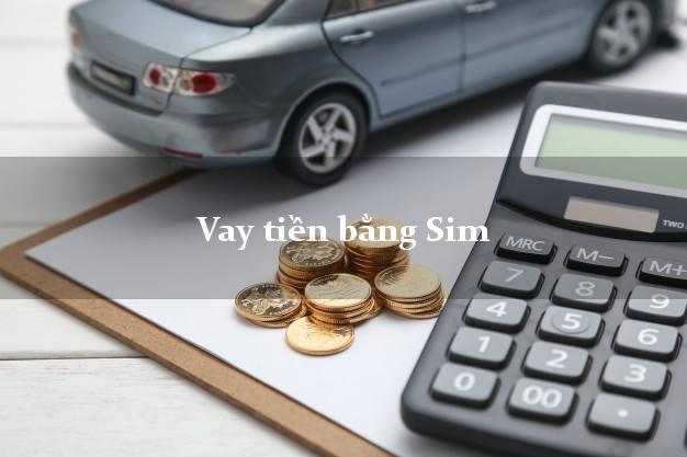 Vay tiền bằng Sim Ở Đâu Nhanh Nhất?