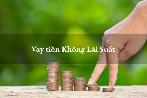 Vay tiền Không Lãi Suất Ở Đâu Uy Tín?