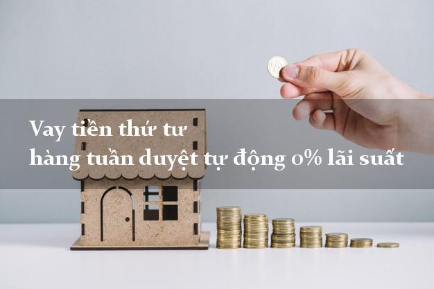 Vay tiền thứ tư hàng tuần duyệt tự động 0% lãi suất