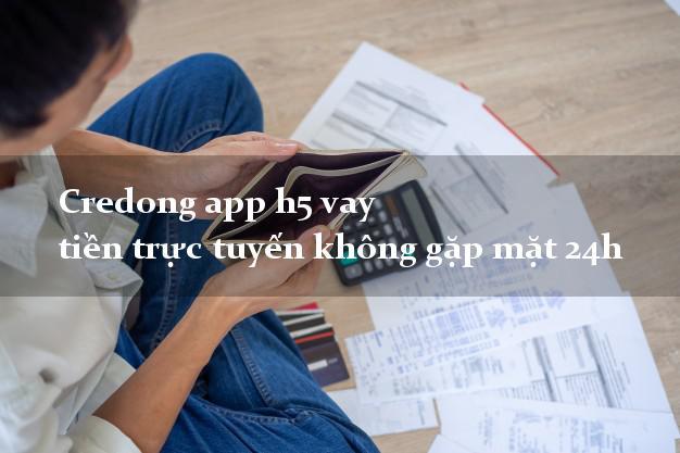 Credong app h5 vay tiền trực tuyến không gặp mặt 24h
