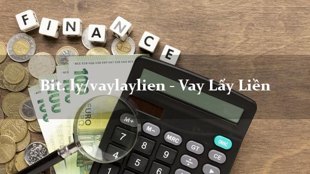 bit. ly/vaylaylien - Vay Lấy Liền cấp tốc 24 giờ