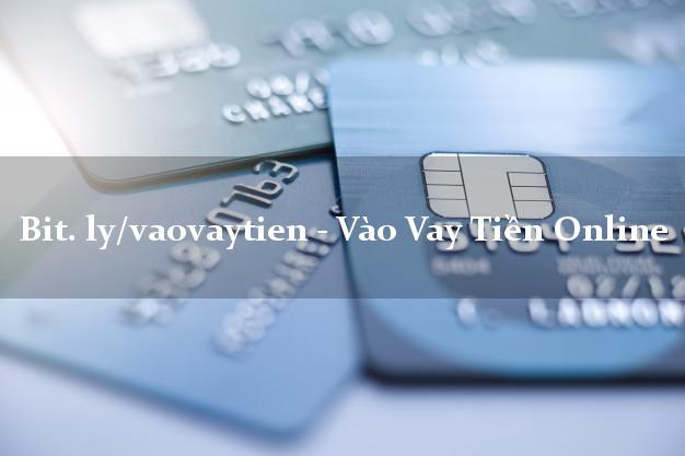 bit. ly/vaovaytien - Vào Vay Tiền Online k cần thế chấp