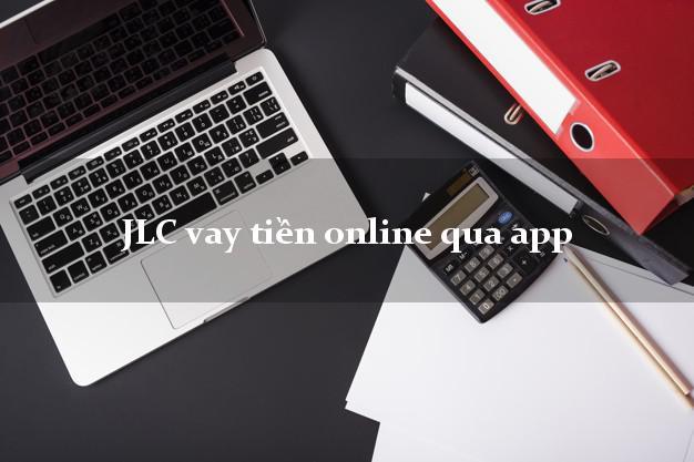 JLC vay tiền online qua app k cần thế chấp