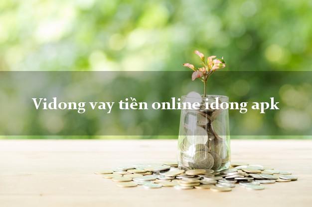 Vidong vay tiền online idong apk không chứng minh thu nhập