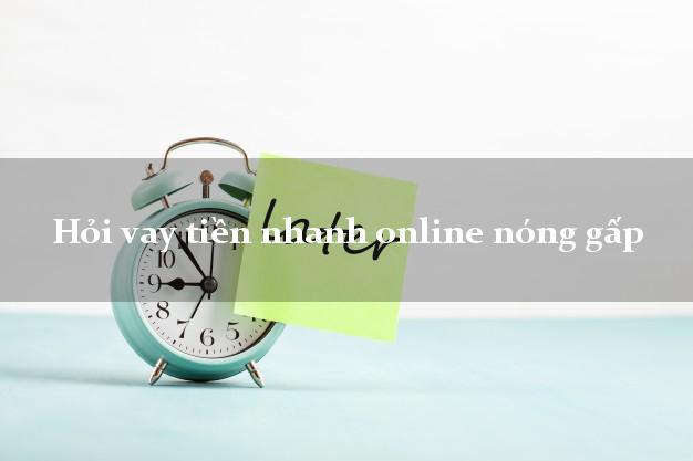 Hỏi vay tiền nhanh online nóng gấp k cần thế chấp