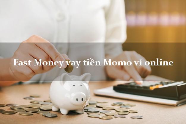 Fast Money vay tiền Momo ví online siêu tốc 24/7