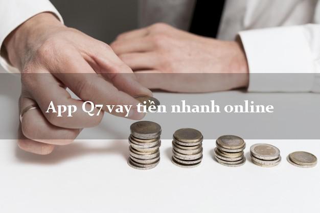 App Q7 vay tiền nhanh online không thế chấp