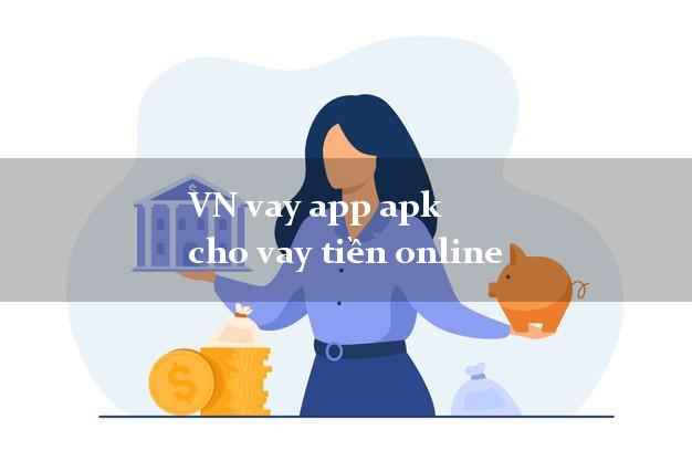 VN vay app apk cho vay tiền online chấp nhận nợ xấu