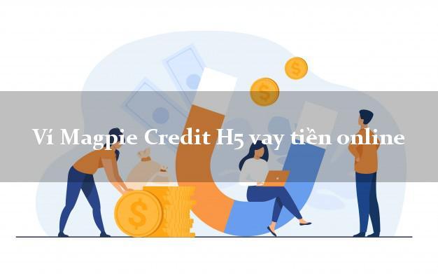 Ví Magpie Credit H5 vay tiền online k cần thế chấp