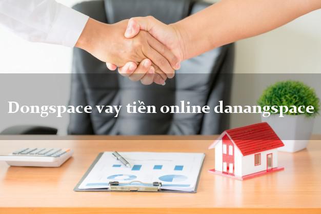 Dongspace vay tiền online danangspace nợ xấu vẫn vay được