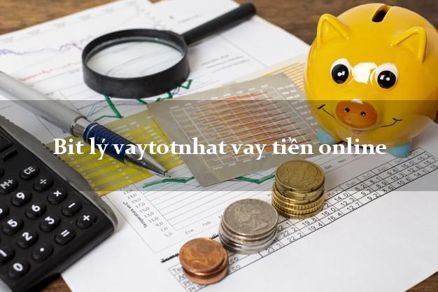 Bit lý vaytotnhat vay tiền online duyệt tự động 24h