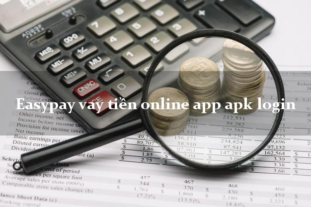 Easypay vay tiền online app apk login uy tín đơn giản