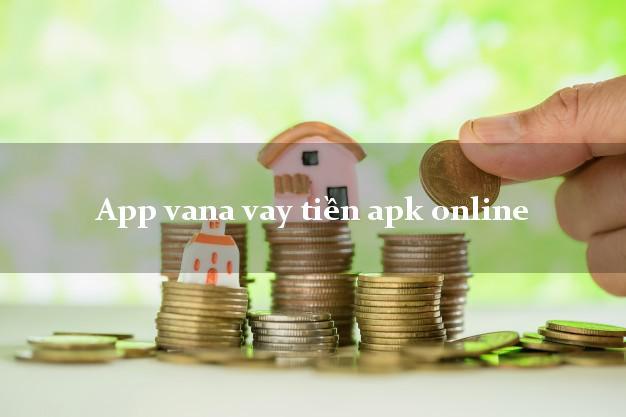 App vana vay tiền apk online không thẩm định