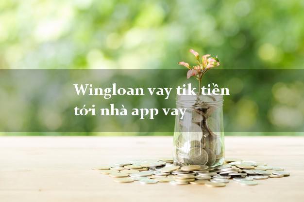 Wingloan vay tik tiền tới nhà app vay lấy liền trong ngày